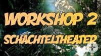Workshop 2 Schachteltheater